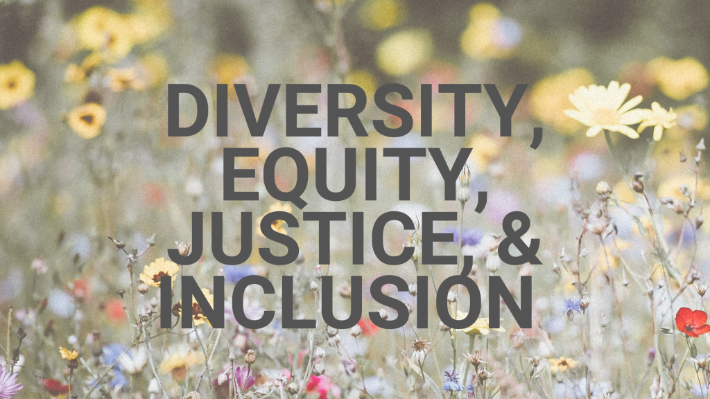 image of different color of wildflowers in a meadow with the word Diversity, Equity, Justice, and Inclusion